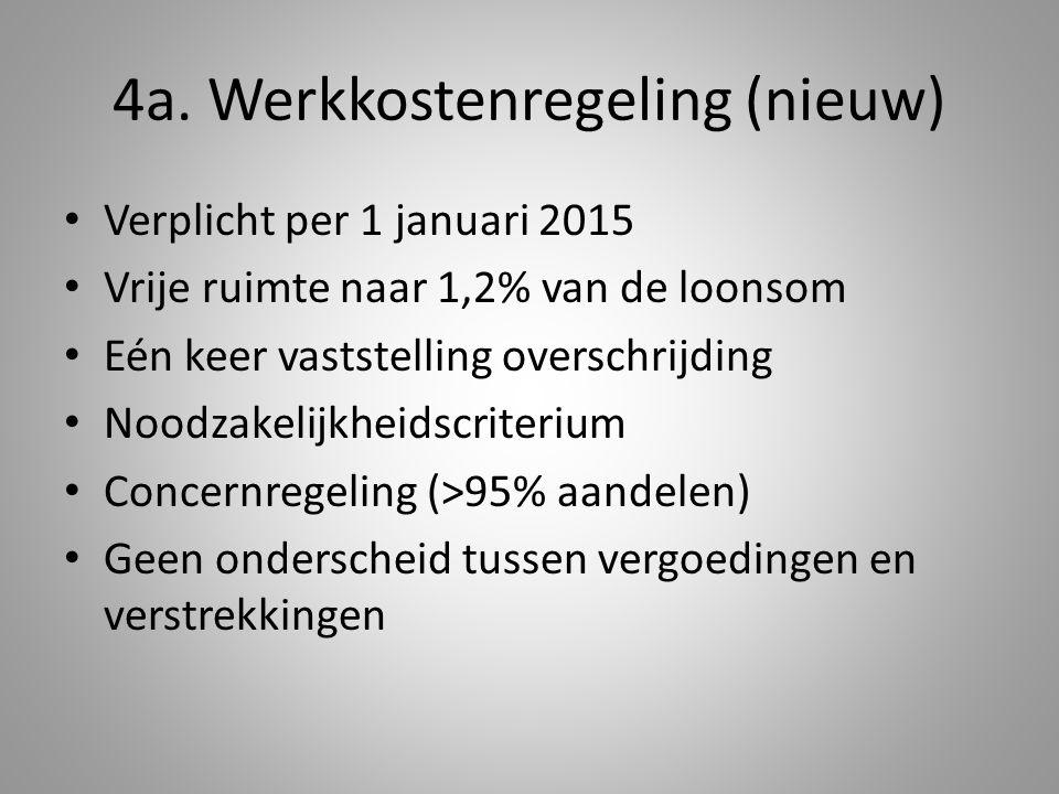 4a. Werkkostenregeling (nieuw) Verplicht per 1 januari 2015 Vrije ruimte naar 1,2% van de loonsom Eén keer vaststelling overschrijding Noodzakelijkhei