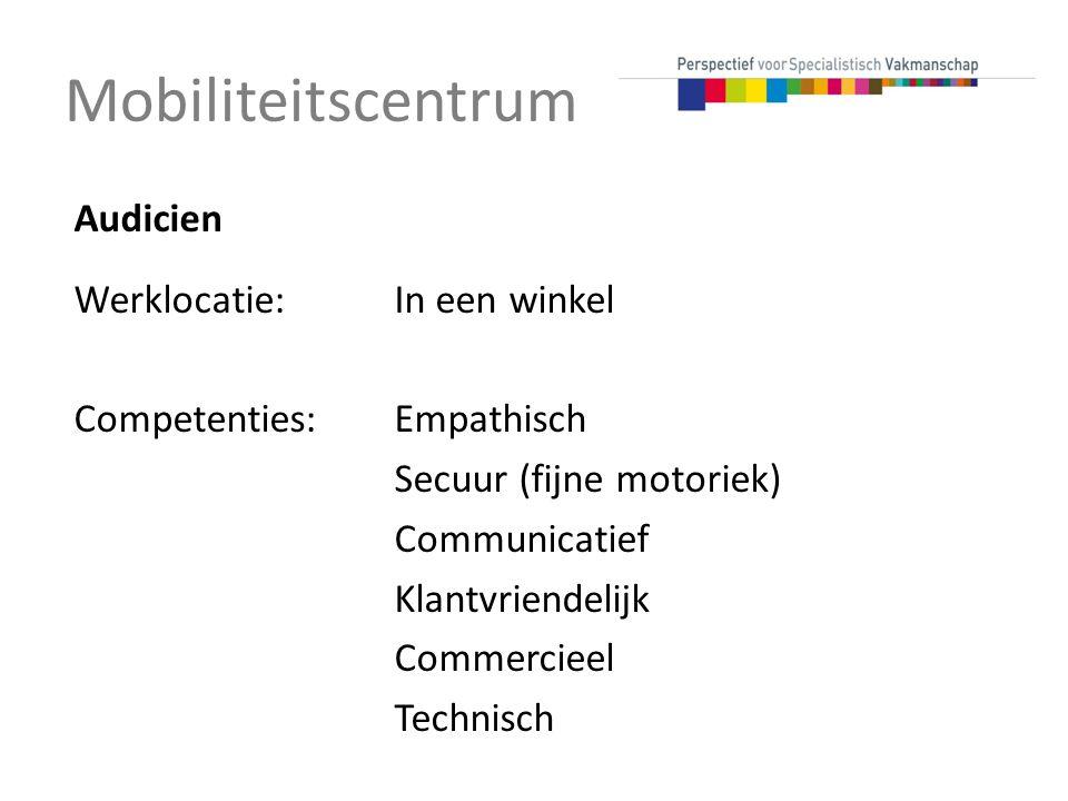 Mobiliteitscentrum Audicien Werklocatie:In een winkel Competenties:Empathisch Secuur (fijne motoriek) Communicatief Klantvriendelijk Commercieel Technisch