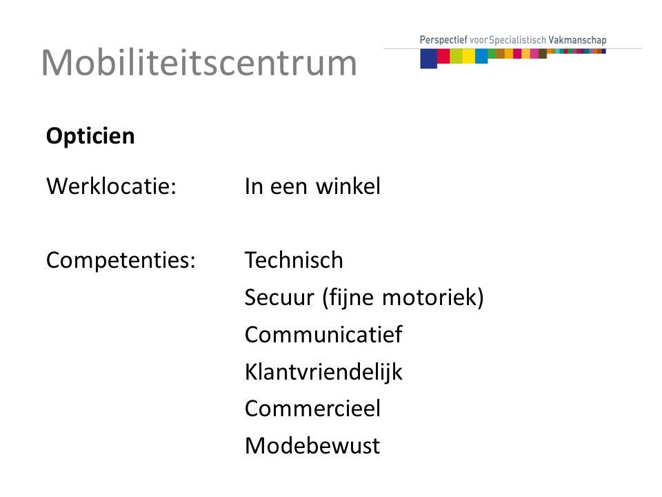 Mobiliteitscentrum Opticien Werklocatie:In een winkel Competenties:Technisch Secuur (fijne motoriek) Communicatief Klantvriendelijk Commercieel Modebewust