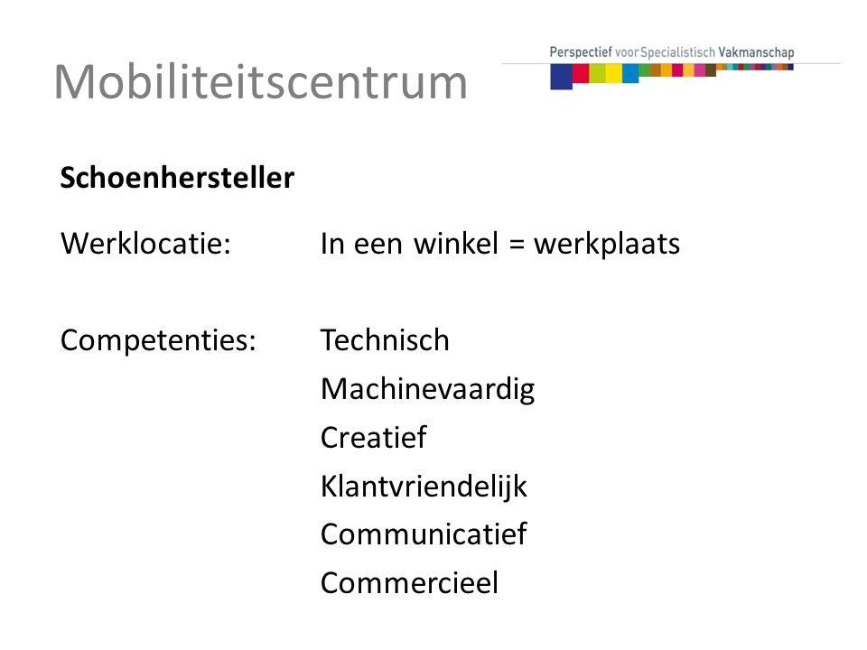 Mobiliteitscentrum Schoenhersteller Werklocatie:In een winkel = werkplaats Competenties:Technisch Machinevaardig Creatief Klantvriendelijk Communicatief Commercieel