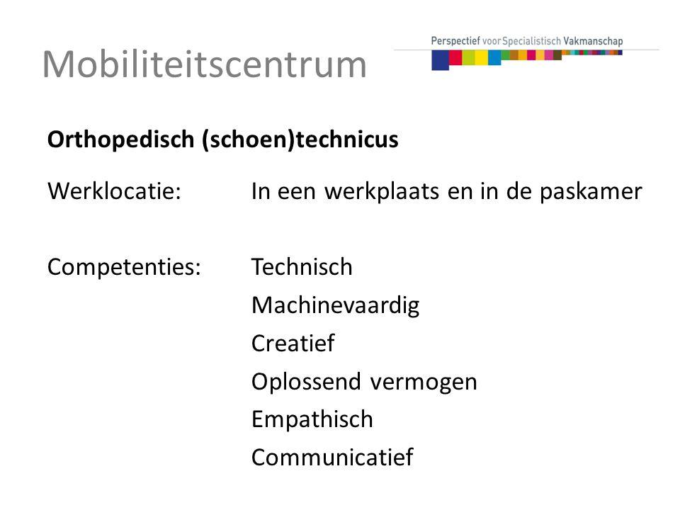 Mobiliteitscentrum Orthopedisch (schoen)technicus Werklocatie:In een werkplaats en in de paskamer Competenties:Technisch Machinevaardig Creatief Oplossend vermogen Empathisch Communicatief