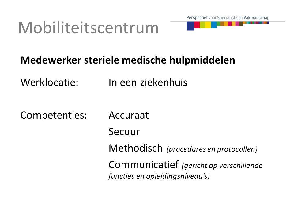 Mobiliteitscentrum Medewerker steriele medische hulpmiddelen Werklocatie:In een ziekenhuis Competenties:Accuraat Secuur Methodisch (procedures en protocollen) Communicatief (gericht op verschillende functies en opleidingsniveau's)