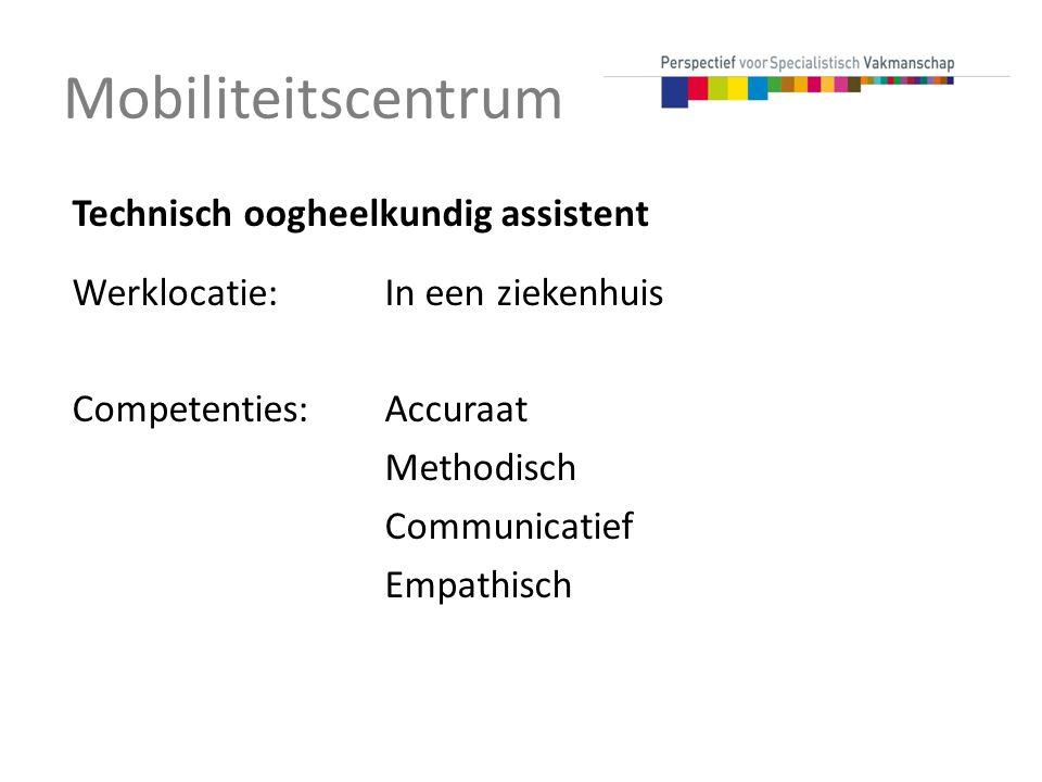 Mobiliteitscentrum Technisch oogheelkundig assistent Werklocatie:In een ziekenhuis Competenties:Accuraat Methodisch Communicatief Empathisch