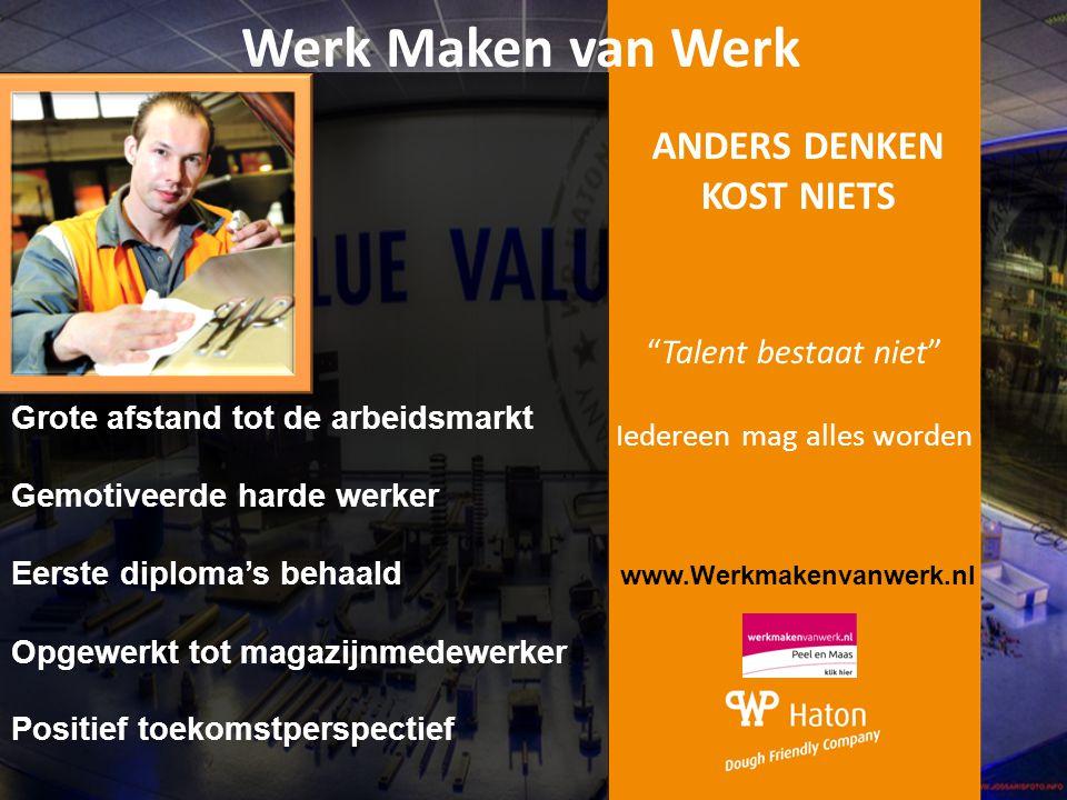 """ANDERS DENKEN KOST NIETS """"Talent bestaat niet"""" Iedereen mag alles worden Werk Maken van Werk www.Werkmakenvanwerk.nl Grote afstand tot de arbeidsmarkt"""