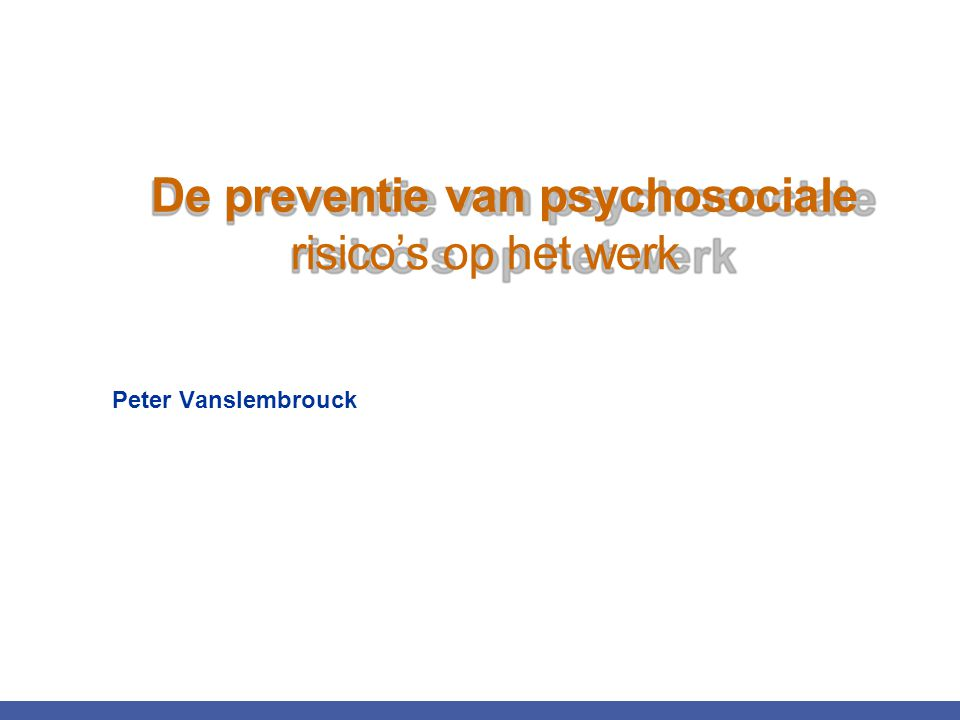De preventie van psychosociale risico's op het werk Peter Vanslembrouck