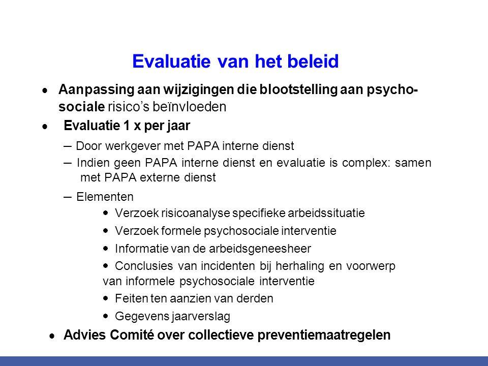 Evaluatie van het beleid  Aanpassing aan wijzigingen die blootstelling aan psycho- sociale risico's beïnvloeden  Evaluatie 1 x per jaar – Door werkg