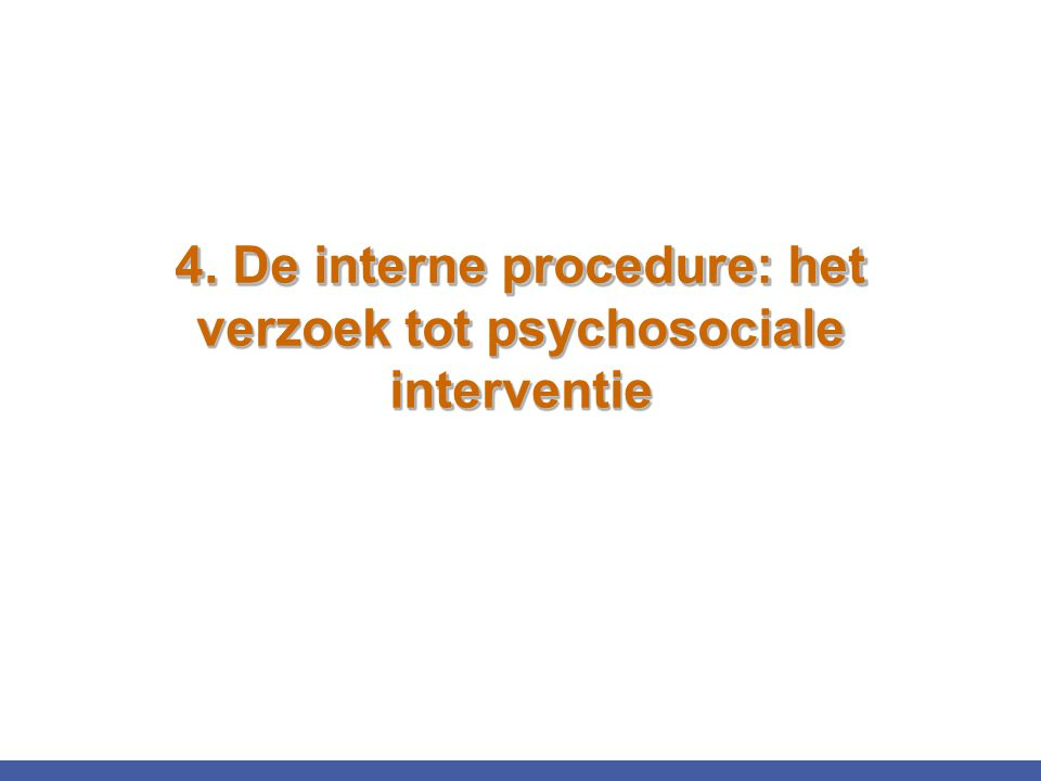 4. De interne procedure: het verzoek tot psychosociale interventie