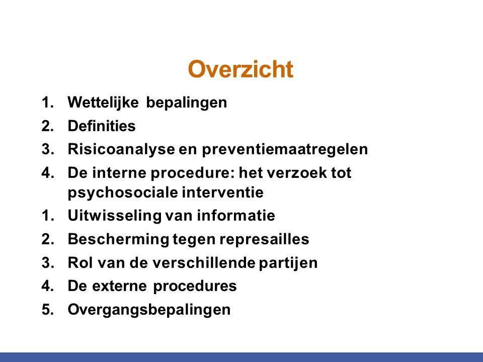Overzicht 1.Wettelijke bepalingen 2.Definities 3.Risicoanalyse en preventiemaatregelen 4.De interne procedure: het verzoek tot psychosociale intervent