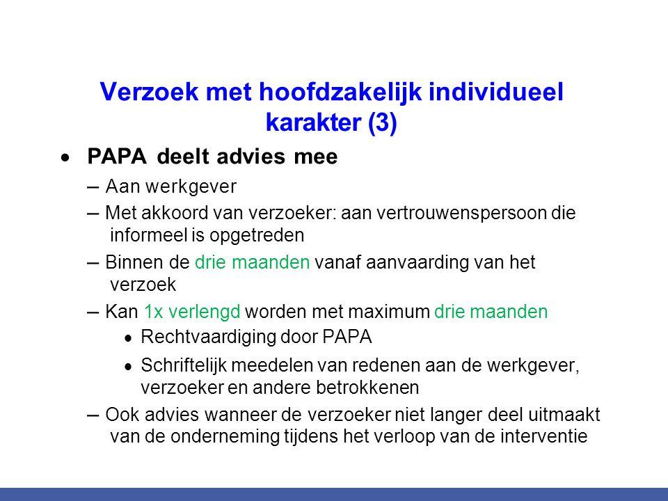 Verzoek met hoofdzakelijk individueel karakter (3)  PAPA deelt advies mee – Aan werkgever – Met akkoord van verzoeker: aan vertrouwenspersoon die inf