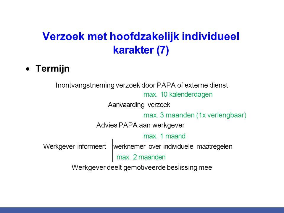Verzoek met hoofdzakelijk individueel karakter (7)  Termijn Inontvangstneming verzoek door PAPA of externe dienst max. 10 kalenderdagen Aanvaarding v