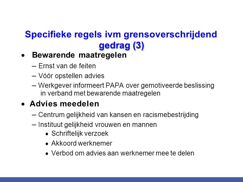 Specifieke regels ivm grensoverschrijdend gedrag (3)  Bewarende maatregelen – Ernst van de feiten – Vóór opstellen advies – Werkgever informeert PAPA