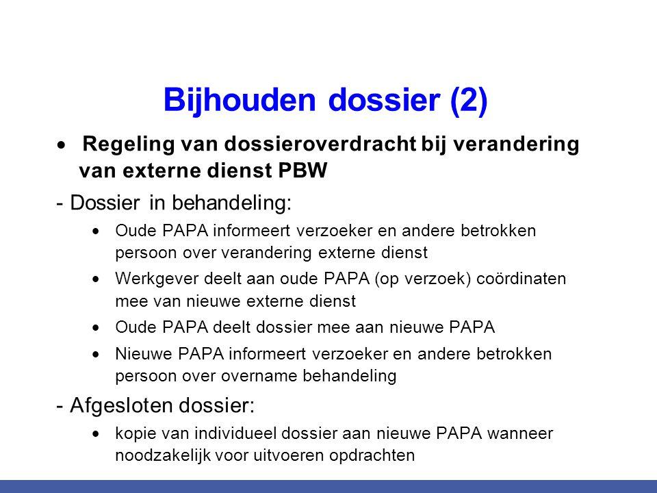 Bijhouden dossier (2)  Regeling van dossieroverdracht bij verandering van externe dienst PBW - Dossier in behandeling:  Oude PAPA informeert verzoek