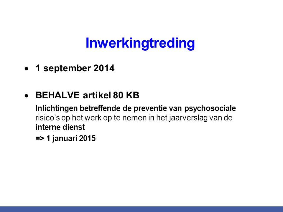 Inwerkingtreding  1 september 2014  BEHALVE artikel 80 KB Inlichtingen betreffende de preventie van psychosociale risico's op het werk op te nemen i