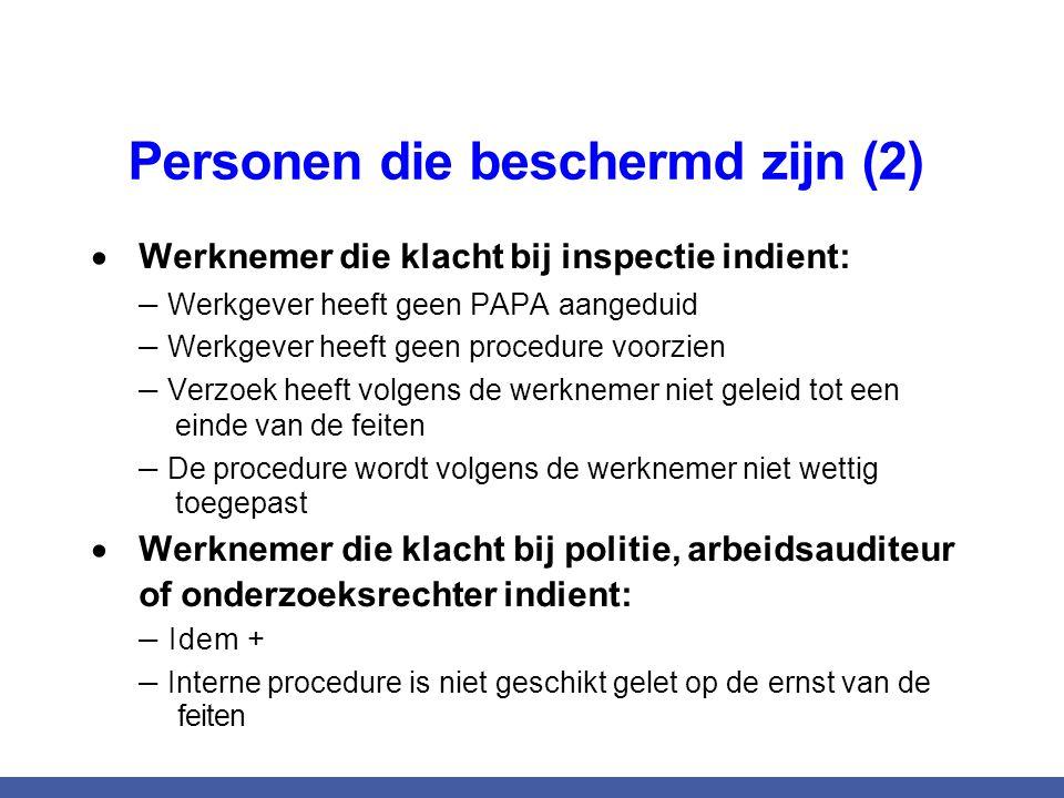 Personen die beschermd zijn (2)  Werknemer die klacht bij inspectie indient: – Werkgever heeft geen PAPA aangeduid – Werkgever heeft geen procedure v
