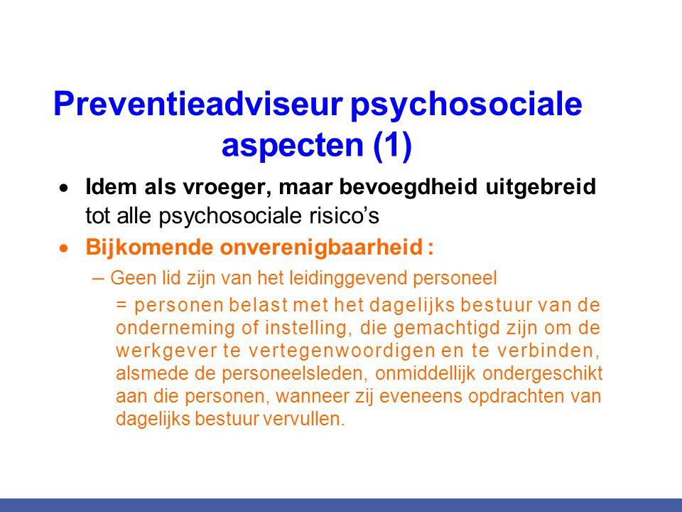 Preventieadviseur psychosociale aspecten (1)  Idem als vroeger, maar bevoegdheid uitgebreid tot alle psychosociale risico's  Bijkomende onverenigbaa