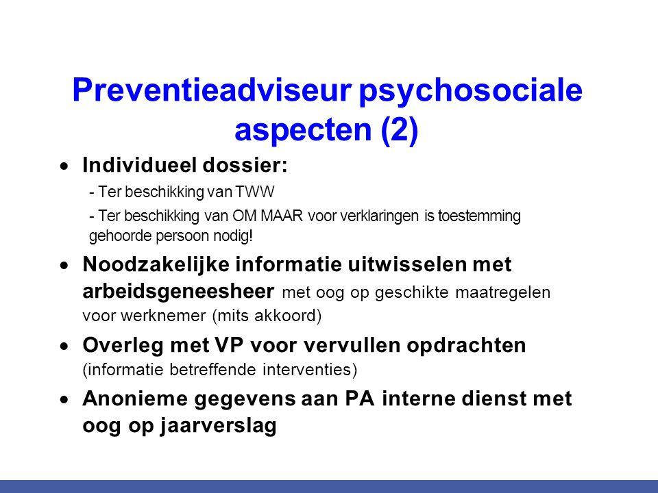 Preventieadviseur psychosociale aspecten (2)  Individueel dossier: - Ter beschikking van TWW - Ter beschikking van OM MAAR voor verklaringen is toestemming gehoorde persoon nodig.