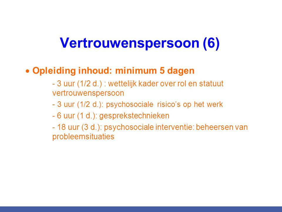 Vertrouwenspersoon (6)  Opleiding inhoud: minimum 5 dagen - 3 uur (1/2 d.) : wettelijk kader over rol en statuut vertrouwenspersoon - 3 uur (1/2 d.):