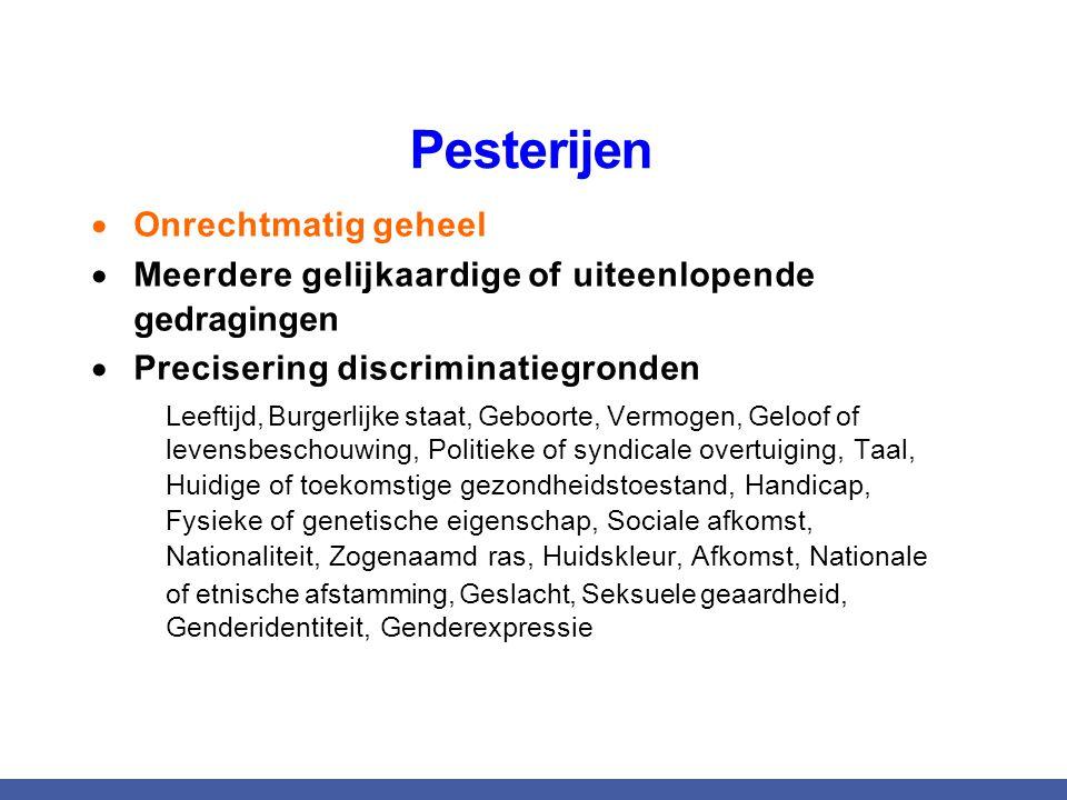Pesterijen  Onrechtmatig geheel  Meerdere gelijkaardige of uiteenlopende gedragingen  Precisering discriminatiegronden Leeftijd, Burgerlijke staat,