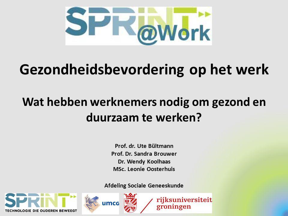 Gezondheidsbevordering op het werk Wat hebben werknemers nodig om gezond en duurzaam te werken? Prof. dr. Ute Bültmann Prof. Dr. Sandra Brouwer Dr. We