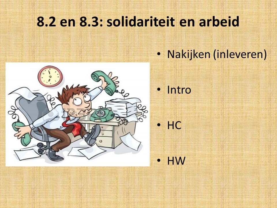 8.2 en 8.3: solidariteit en arbeid Nakijken (inleveren) Intro HC HW
