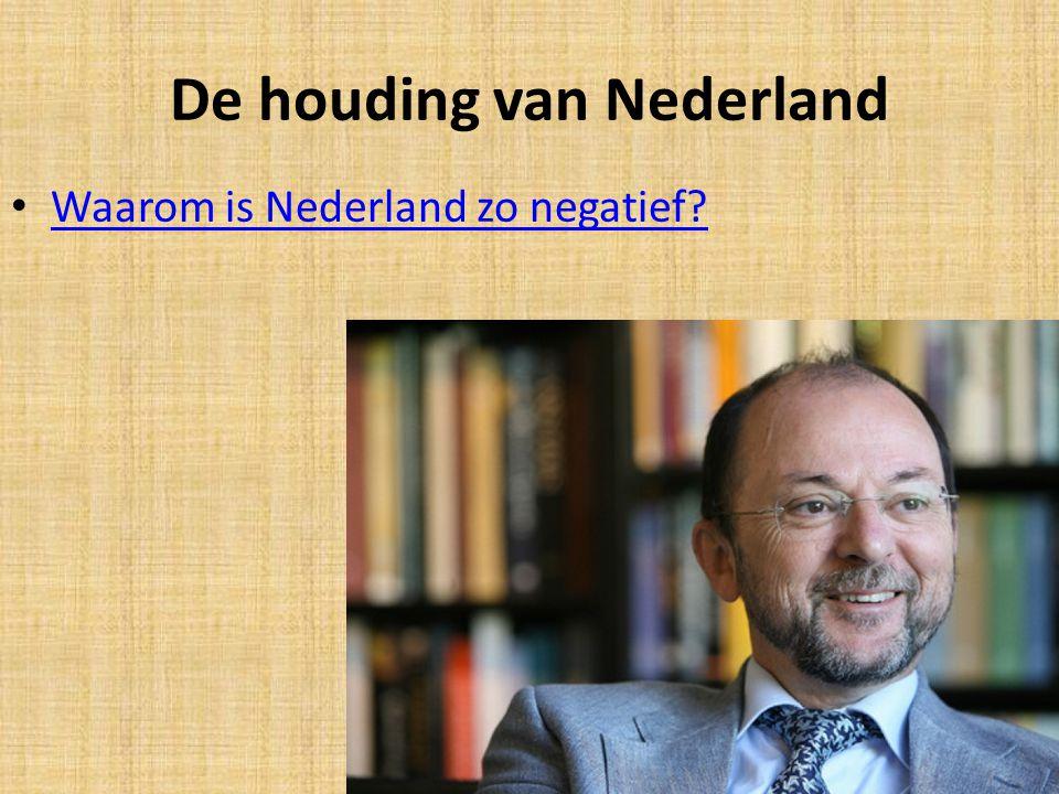 De houding van Nederland Waarom is Nederland zo negatief