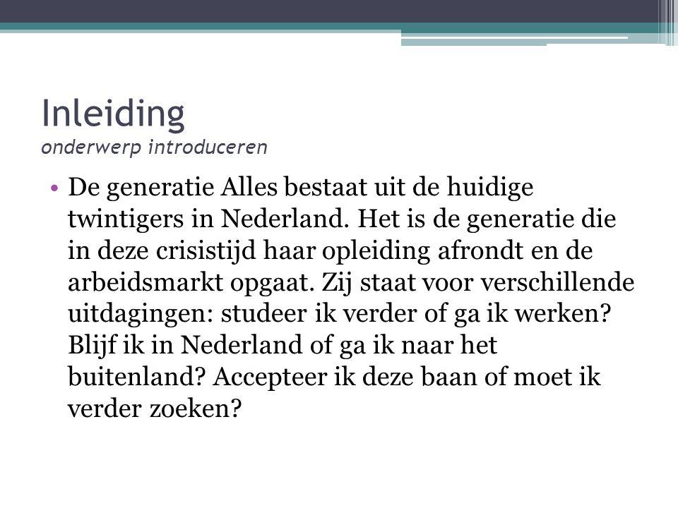 Inleiding onderwerp introduceren De generatie Alles bestaat uit de huidige twintigers in Nederland.