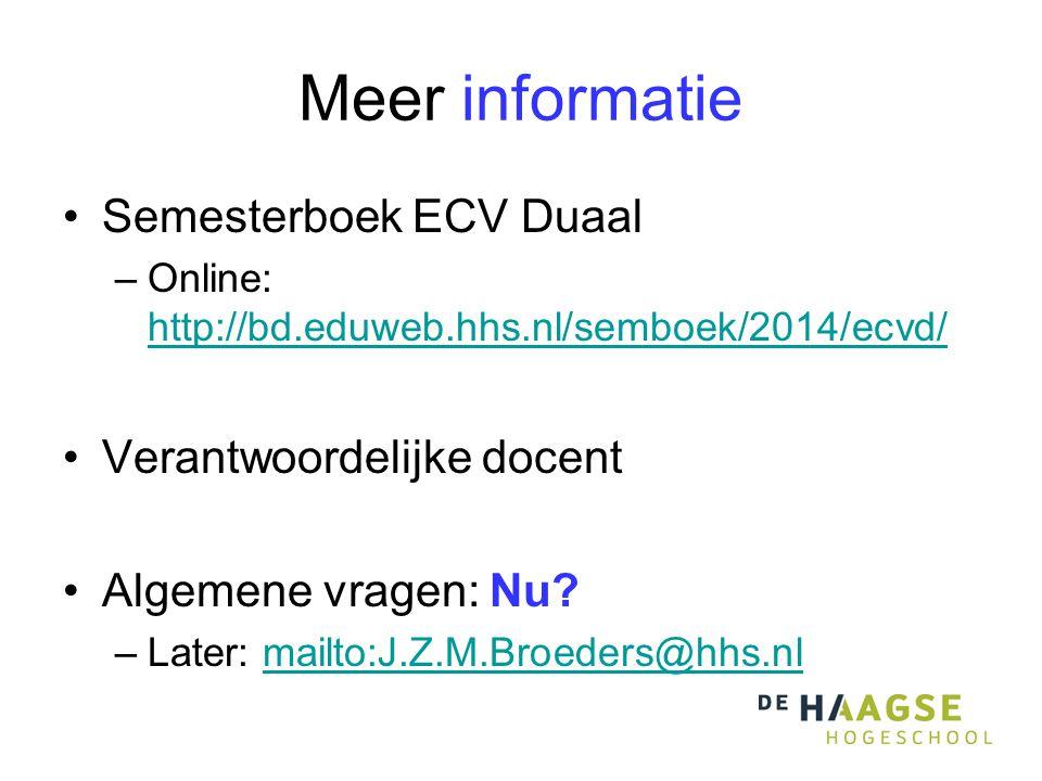 Meer informatie Semesterboek ECV Duaal –Online: http://bd.eduweb.hhs.nl/semboek/2014/ecvd/ http://bd.eduweb.hhs.nl/semboek/2014/ecvd/ Verantwoordelijke docent Algemene vragen: Nu.