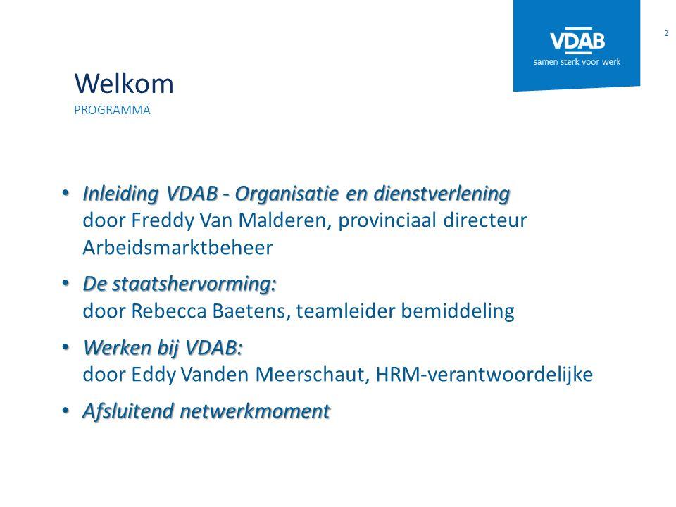 Welkom PROGRAMMA Inleiding VDAB - Organisatie en dienstverlening Inleiding VDAB - Organisatie en dienstverlening door Freddy Van Malderen, provinciaal