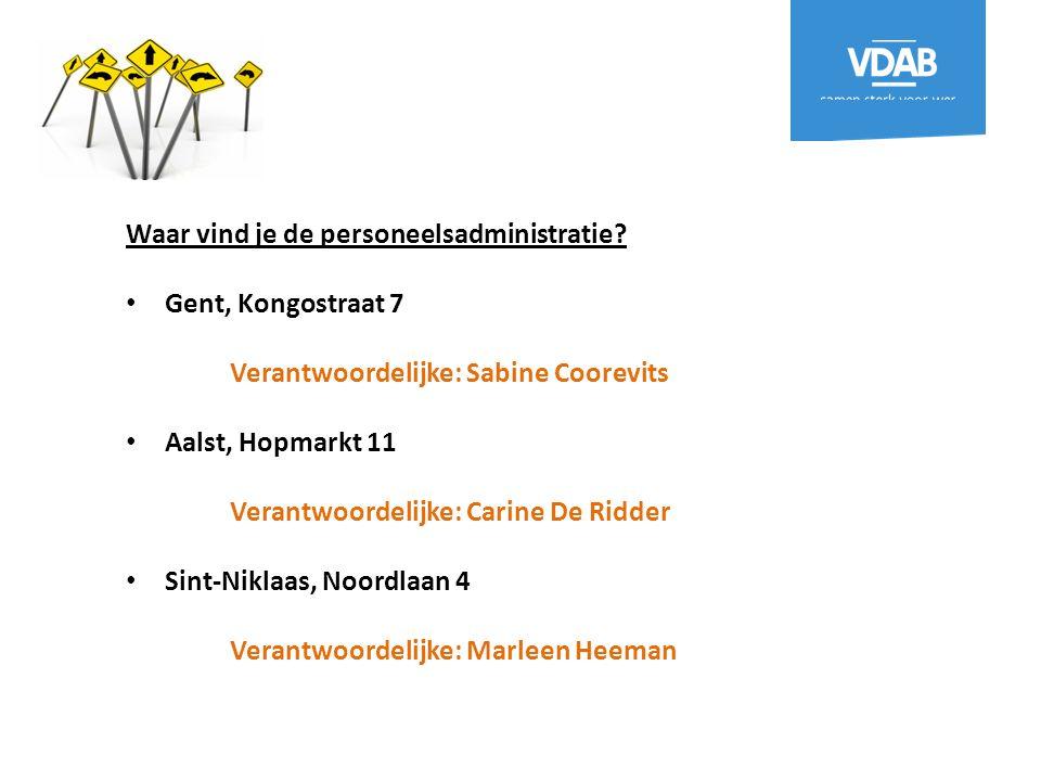 Waar vind je de personeelsadministratie? Gent, Kongostraat 7 Verantwoordelijke: Sabine Coorevits Aalst, Hopmarkt 11 Verantwoordelijke: Carine De Ridde