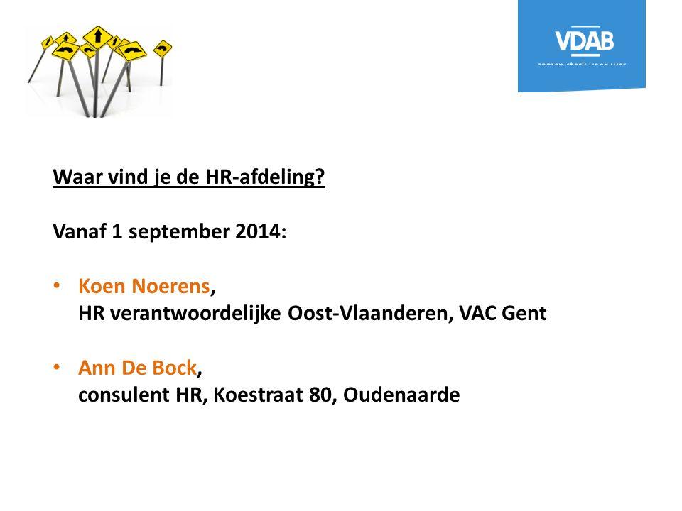 Waar vind je de HR-afdeling? Vanaf 1 september 2014: Koen Noerens, HR verantwoordelijke Oost-Vlaanderen, VAC Gent Ann De Bock, consulent HR, Koestraat