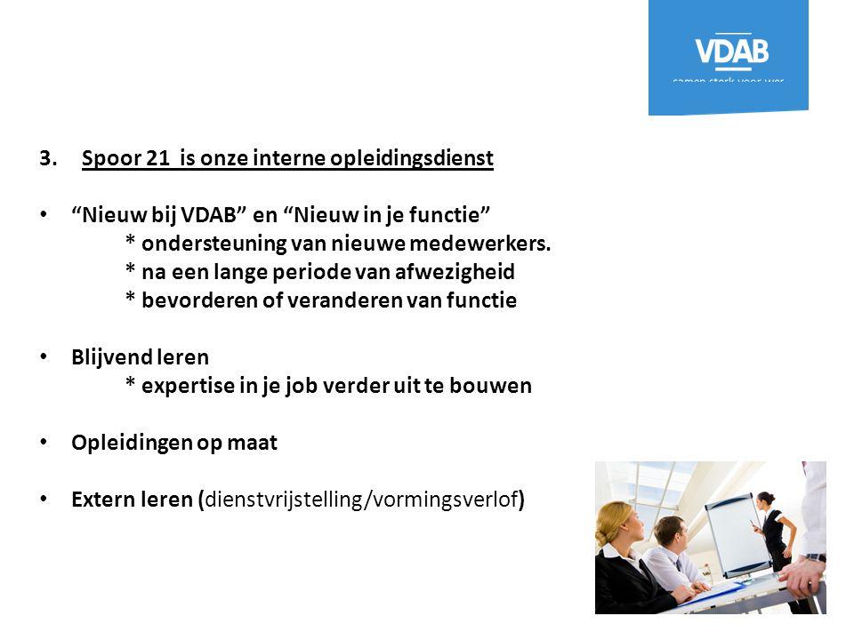 """3.Spoor 21 is onze interne opleidingsdienst """"Nieuw bij VDAB"""" en """"Nieuw in je functie"""" * ondersteuning van nieuwe medewerkers. * na een lange periode v"""
