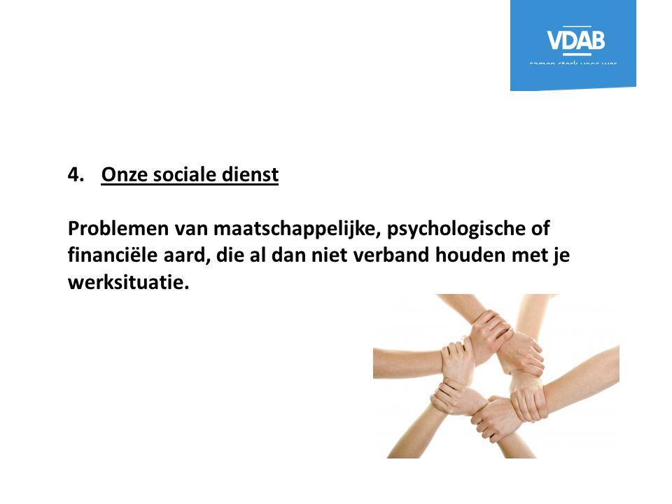 4.Onze sociale dienst Problemen van maatschappelijke, psychologische of financiële aard, die al dan niet verband houden met je werksituatie.