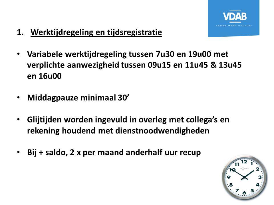 1.Werktijdregeling en tijdsregistratie Variabele werktijdregeling tussen 7u30 en 19u00 met verplichte aanwezigheid tussen 09u15 en 11u45 & 13u45 en 16