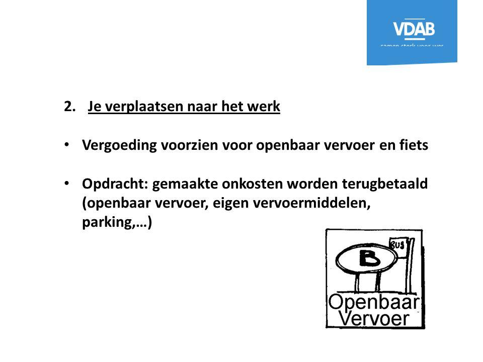 2.Je verplaatsen naar het werk Vergoeding voorzien voor openbaar vervoer en fiets Opdracht: gemaakte onkosten worden terugbetaald (openbaar vervoer, e