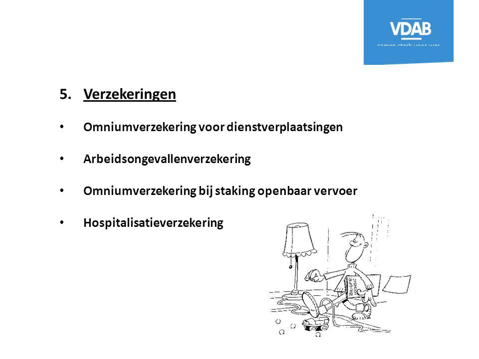 5.Verzekeringen Omniumverzekering voor dienstverplaatsingen Arbeidsongevallenverzekering Omniumverzekering bij staking openbaar vervoer Hospitalisatie
