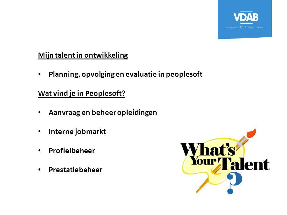 Mijn talent in ontwikkeling Planning, opvolging en evaluatie in peoplesoft Wat vind je in Peoplesoft? Aanvraag en beheer opleidingen Interne jobmarkt