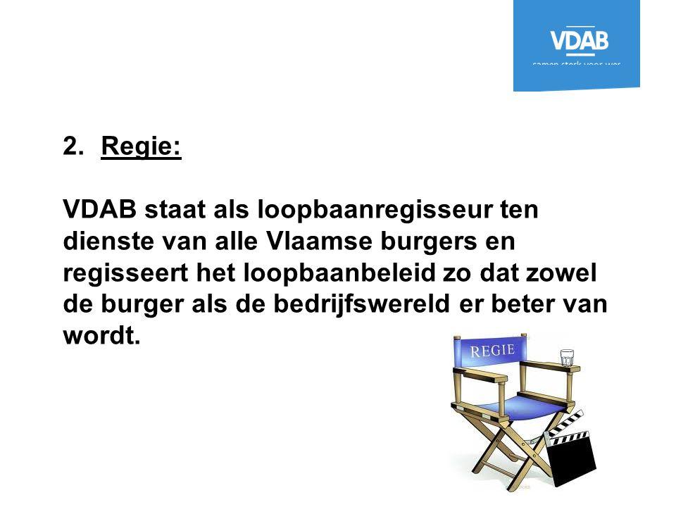 2.Regie: VDAB staat als loopbaanregisseur ten dienste van alle Vlaamse burgers en regisseert het loopbaanbeleid zo dat zowel de burger als de bedrijfs