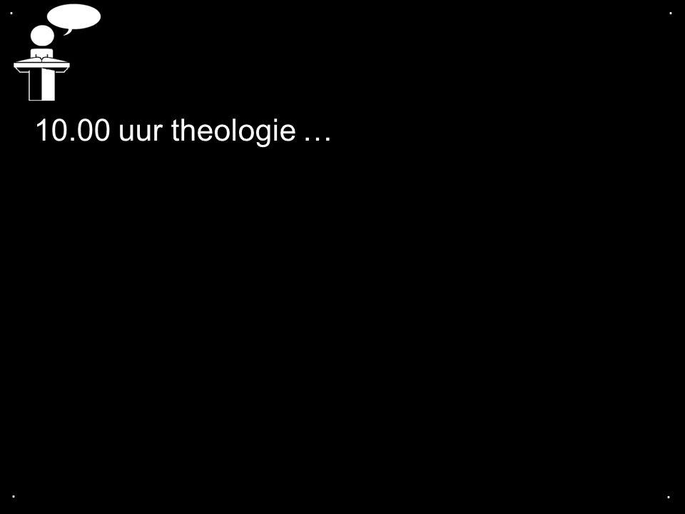 .... 10.00 uur theologie …