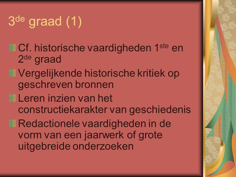 3 de graad (1) Cf. historische vaardigheden 1 ste en 2 de graad Vergelijkende historische kritiek op geschreven bronnen Leren inzien van het construct