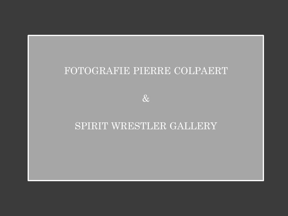 FOTOGRAFIE PIERRE COLPAERT & SPIRIT WRESTLER GALLERY