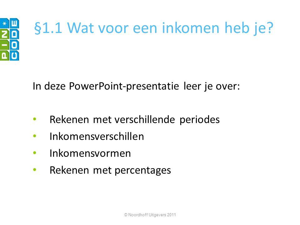 §1.1 Wat voor een inkomen heb je? In deze PowerPoint-presentatie leer je over: Rekenen met verschillende periodes Inkomensverschillen Inkomensvormen R