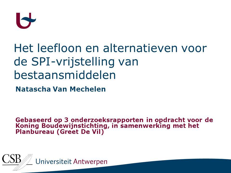 Het leefloon en alternatieven voor de SPI-vrijstelling van bestaansmiddelen Natascha Van Mechelen Gebaseerd op 3 onderzoeksrapporten in opdracht voor de Koning Boudewijnstichting, in samenwerking met het Planbureau (Greet De Vil)