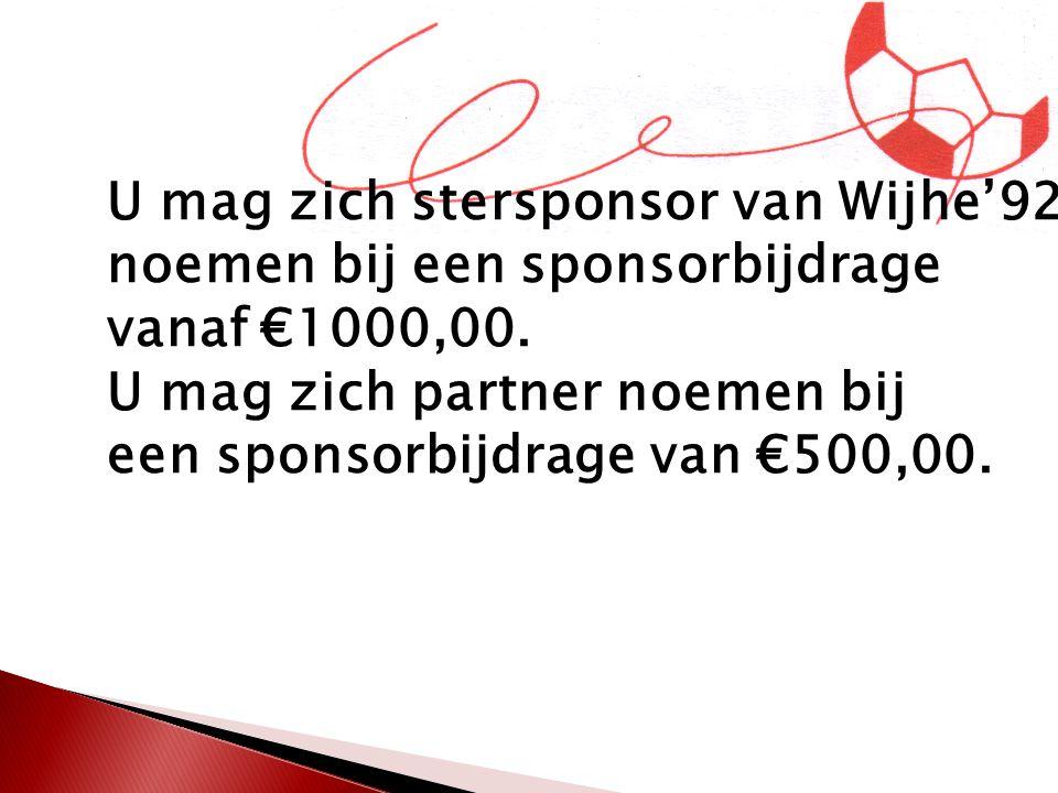 U mag zich stersponsor van Wijhe'92 noemen bij een sponsorbijdrage vanaf €1000,00. U mag zich partner noemen bij een sponsorbijdrage van €500,00.