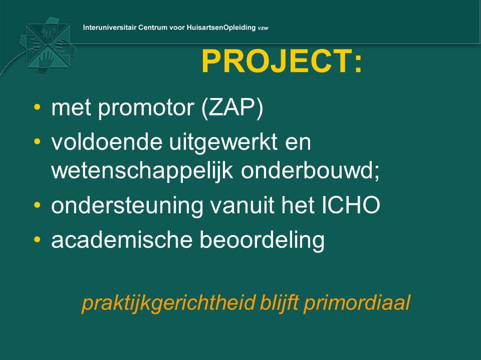 PROJECT: met promotor (ZAP) voldoende uitgewerkt en wetenschappelijk onderbouwd; ondersteuning vanuit het ICHO academische beoordeling praktijkgericht
