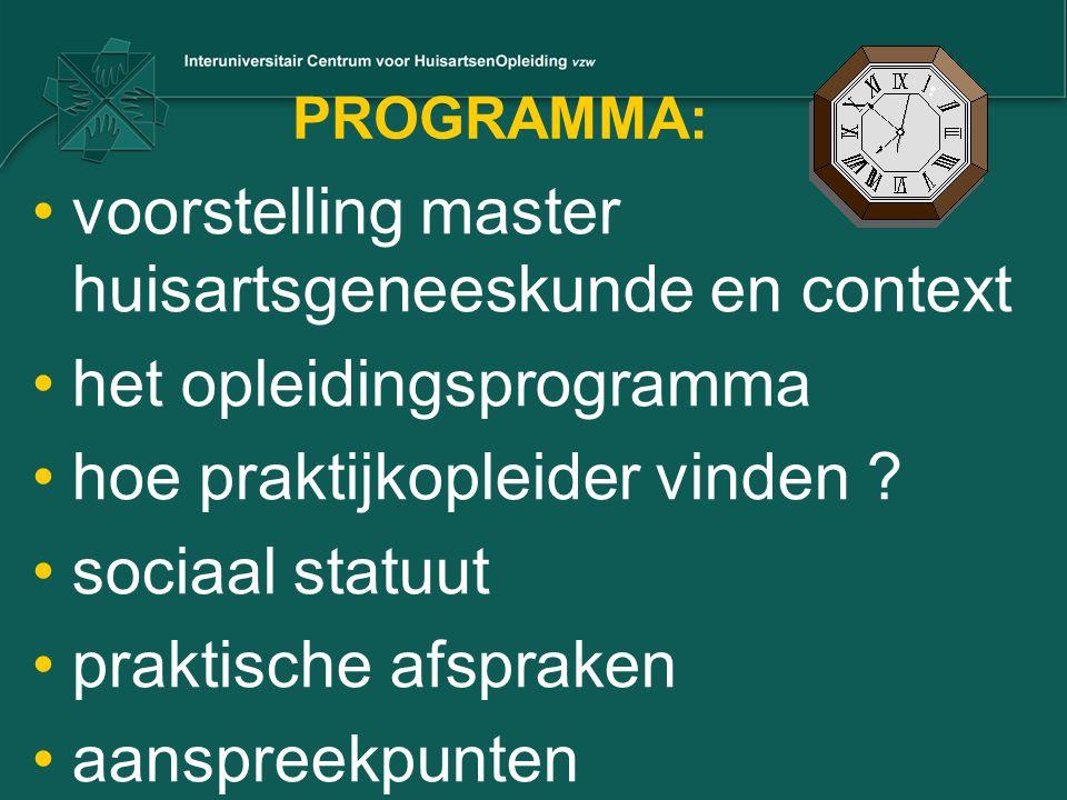 PROGRAMMA: voorstelling master huisartsgeneeskunde en context het opleidingsprogramma hoe praktijkopleider vinden ? sociaal statuut praktische afsprak
