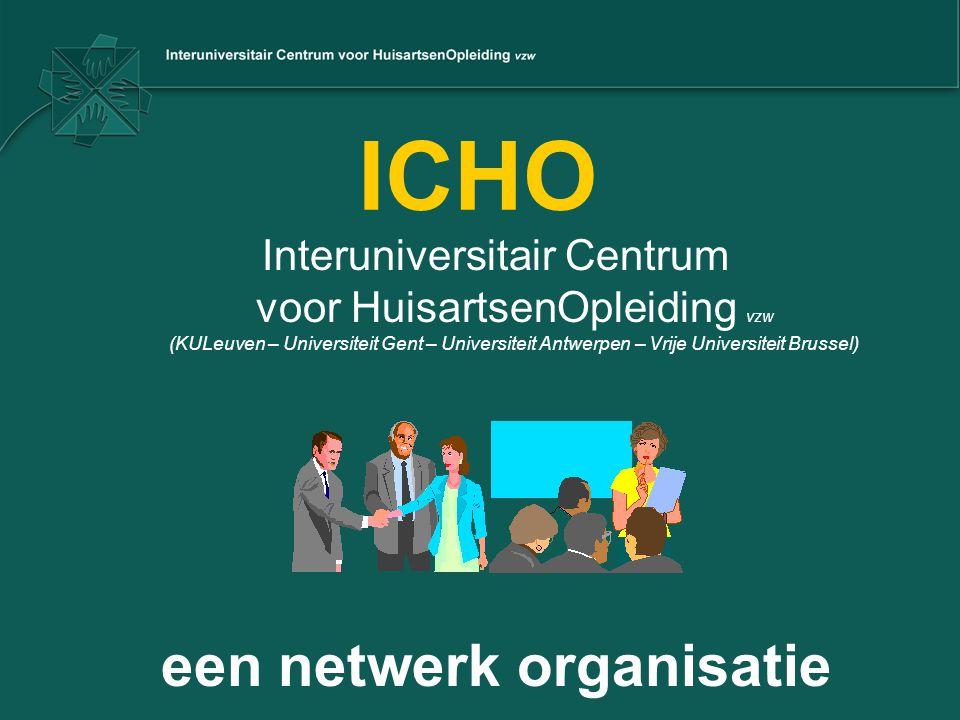 ICHO: een netwerkorganisatie ± 850 aangestelde praktijkopleiders ± 560 huisartsen-in-opleiding 45 coördinatoren I.S.H.O.