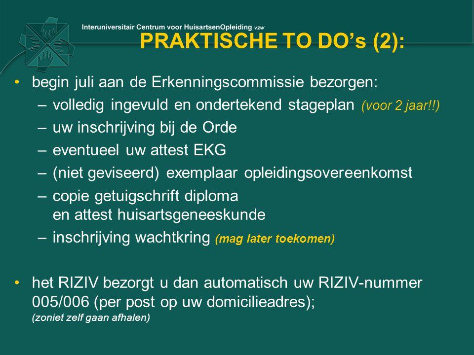 PRAKTISCHE TO DO's (2): begin juli aan de Erkenningscommissie bezorgen: –volledig ingevuld en ondertekend stageplan (voor 2 jaar!!) –uw inschrijving b