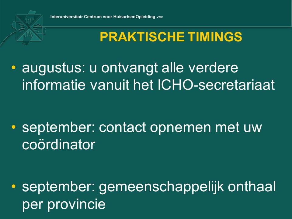 PRAKTISCHE TIMINGS augustus: u ontvangt alle verdere informatie vanuit het ICHO-secretariaat september: contact opnemen met uw coördinator september: