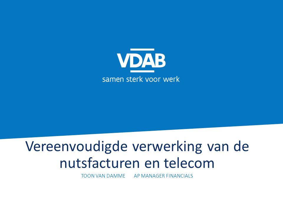 Vereenvoudigde verwerking van de nutsfacturen en telecom TOON VAN DAMME AP MANAGER FINANCIALS