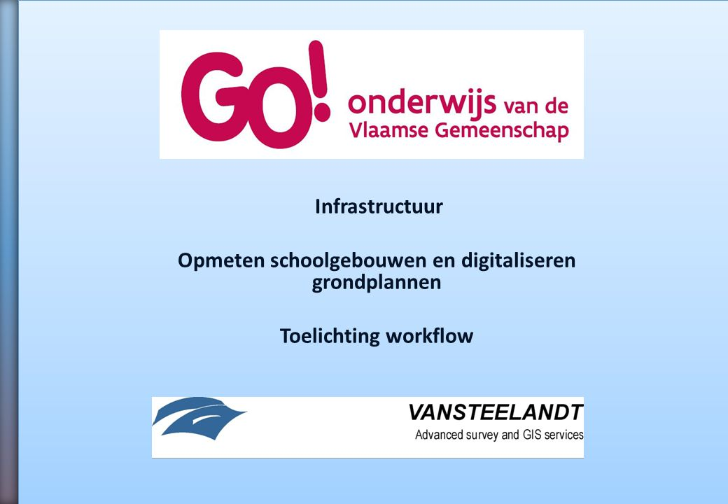 Infrastructuur Opmeten schoolgebouwen en digitaliseren grondplannen Toelichting workflow